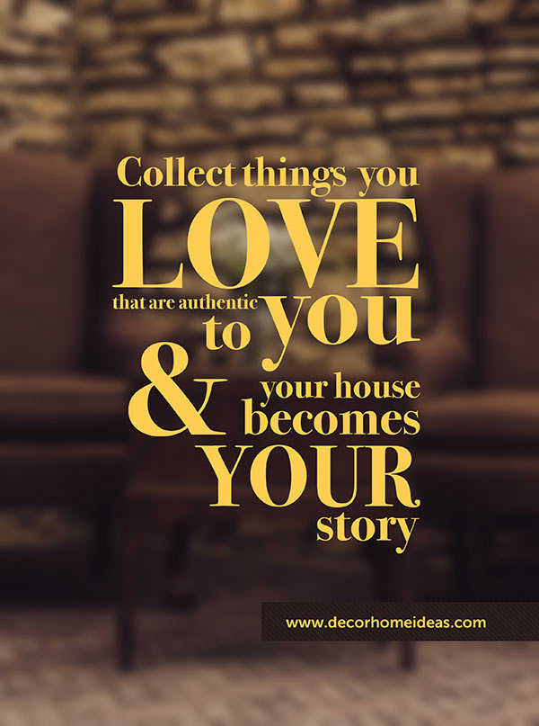 Collect things you love that are authentic to you and your house becomes your story quote #homedecor #quotes #homequotes #signs #sayings #decoratingideas #decorhomeideas