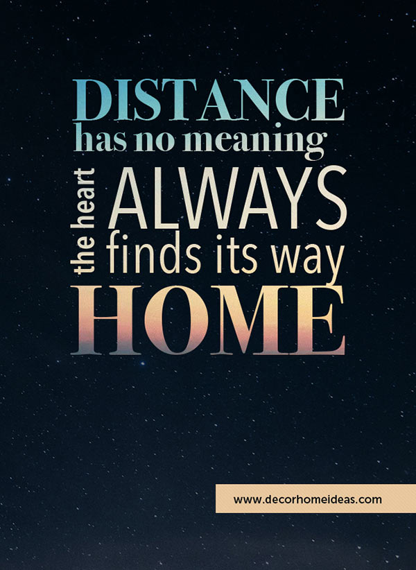 Distance has no meaning the heart always finds its way home #homedecor #quotes #homequotes #signs #sayings #decoratingideas #decorhomeideas