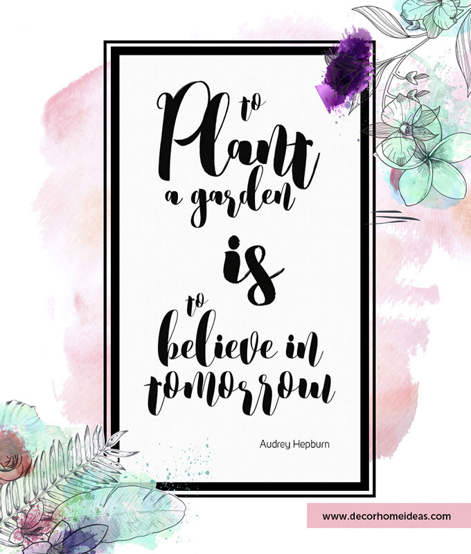 To plant a garden is to believe in tomorrow Audrey Hepburn quote #homedecor #quotes #homequotes #signs #sayings #decoratingideas #decorhomeideas