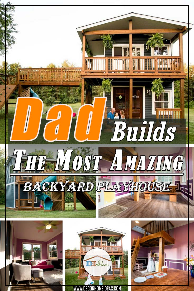 Dad Builds His Daughters The Most Amazing Backyard Playhouse