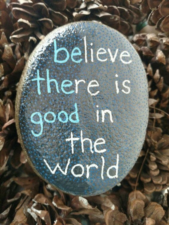 Believe There Is Good Quote Painted Rock