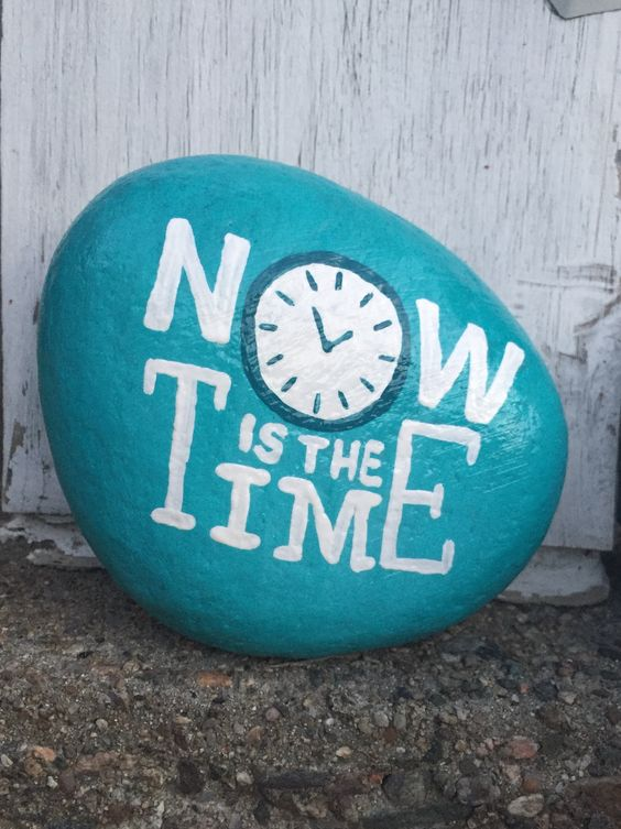 Now Is The Time Turquoise Painted Rock