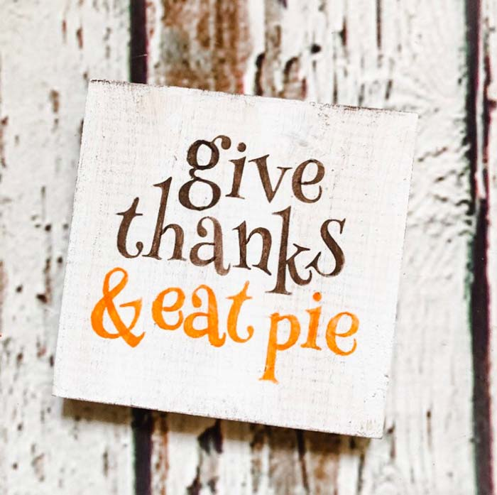 3. Give Thanks and Eat Pie Sign #thanksgiving #sign #decorhomeideas